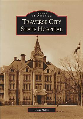 Arcadia Publishing (SC) Traverse City State Hospital by Miller, Chris [Paperback] at Sears.com