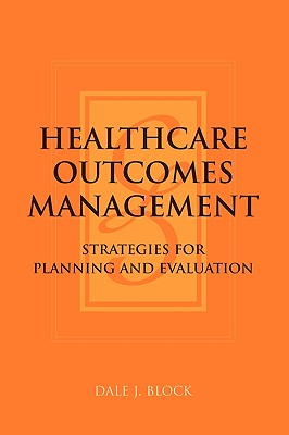 Healthcare Outcomes Management By Block, Dale J.