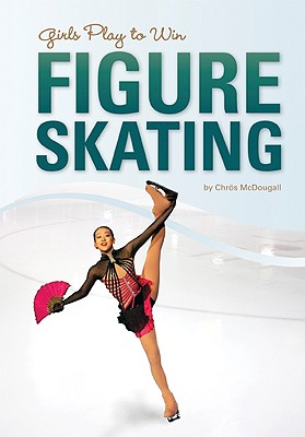 Girls Play to Win Figure Skating By Mcdougall, Chros/ Meissner, Kimmie (CON)